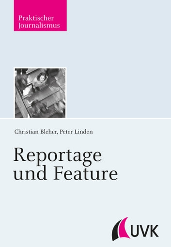 Reportage und Feature ebook by Christian Bleher,Peter Linden