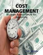 Cost Management: A Case for Business Process Re-engineering ebook by Ivor Ogidefa