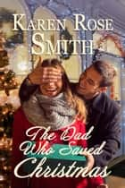 The Dad Who Saved Christmas ebook by Karen Rose Smith