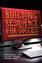 Building Resilience for Success - A Resource for Managers and Organizations ebook by C. Cooper, J. Flint-Taylor, M. Pearn