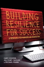 Building Resilience for Success - A Resource for Managers and Organizations ebook by C. Cooper,J. Flint-Taylor,M. Pearn