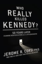 Who Really Killed Kennedy? - 50 Years Later: Stunning New Revelations about the JFK Assassination ebook by Jerome R. Corsi, PhD
