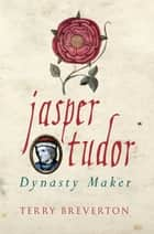 Jasper Tudor ebook by Terry Breverton