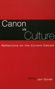 Canon Vs. Culture - Reflections on the Current Debate ebook by Jan Groak