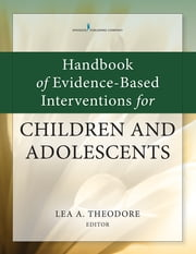 Handbook of Evidence-Based Interventions for Children and Adolescents ebook by Lea Theodore, PhD