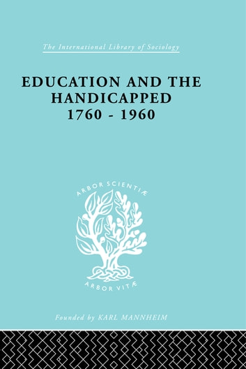 Education and the Handicapped 1760 - 1960 ebook by D.G. Pritchard