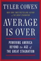 Average Is Over - Powering America Beyond the Age of the Great Stagnation ebook by Tyler Cowen