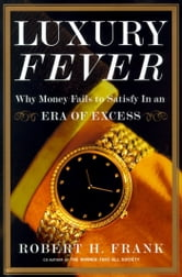Luxury Fever - Why Money Fails to Satisfy In An Era of Excess ebook by Robert H. Frank
