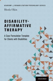 Disability-Affirmative Therapy - A Case Formulation Template for Clients with Disabilities ebook by Rhoda Olkin