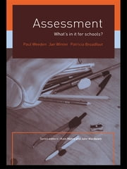 Assessment - What's In It For Schools? ebook by Patricia Broadfoot,Paul Weeden,Jan Winter