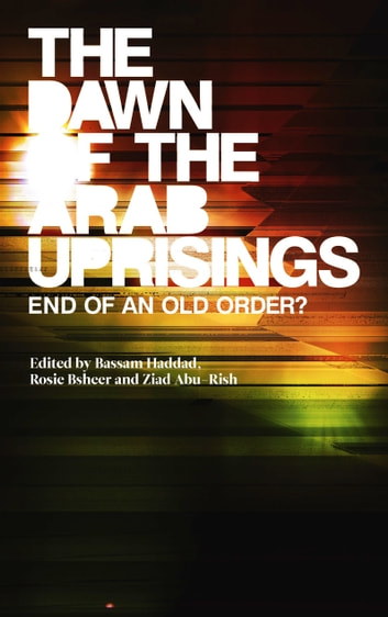 The Dawn of the Arab Uprisings - End of an Old Order? ebook by