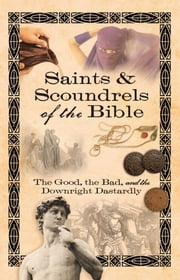 Saints & Scoundrels of the Bible - The Good, the Bad, and the Downright Dastardly ebook by Howard Books