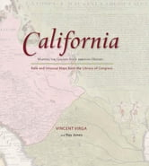 California: Mapping the Golden State through History - Rare and Unusual Maps from the Library of Congress ebook by Ray Jones,Vincent Virga