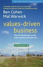Values-Driven Business - How to Change the World, Make Money, and Have Fun ebook by Ben Cohen, Mal Warwick