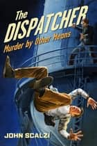 The Dispatcher: Murder by Other Means ebook by John Scalzi