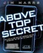 Above Top Secret: Uncover the Mysteries of the Digital Age ebook by Marrs, Jim