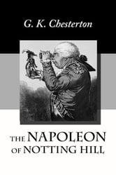 The Napoleon of Notting Hill ebook by Chesterton, G. K.