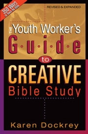 The Youth Worker's Guide to Creative Bible Study ebook by Karen Dockrey