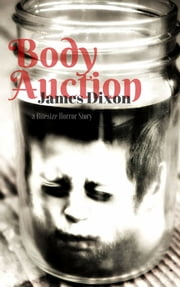 Body Auction: a Bitesize Horror Story ebook by James Dixon