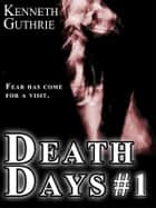 Death Days: Day 1 (Death Days Horror Humor Series #1) ebook by Kenneth Guthrie