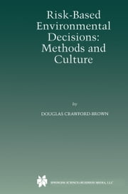 Risk-Based Environmental Decisions - Methods and Culture ebook by Douglas J. Crawford-Brown
