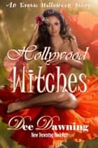 Hollywood Witches [An Erotic Halloween Story] ebook by Dee Dawning