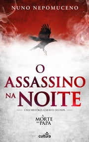 O Assassino na Noite - Uma história «A Morte do Papa» ebook by Nuno Nepomuceno