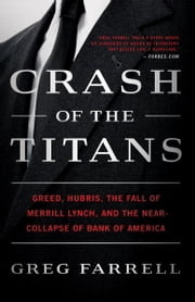 Crash of the Titans - Greed, Hubris, the Fall of Merrill Lynch, and the Near-Collapse of Bank ofAmerica ebook by Greg Farrell
