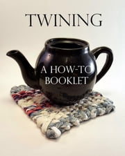 Twining: A How-To Booklet ebook by Donna Howard