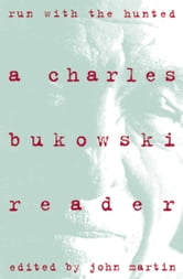 Run With The Hunted - A Charles Bukowski Reader ebook by Charles Bukowski