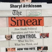 The Smear - How Shady Political Operatives and Fake News Control What You See, What You Think, and How You Vote audiobook by Sharyl Attkisson