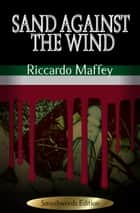 Sand Against the Wind ebook by Riccardo Maffey