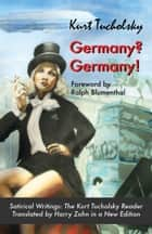 Germany? Germany! - Satirical Writings: The Kurt Tucholsky Reader ebook by Kurt Tucholsky, Ralph Blumenthal, Harry Zohn