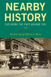 Nearby History - Exploring the Past Around You ebook by David E. Kyvig,Myron A. Marty