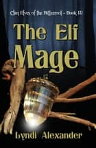 The Elf Mage ebook by Lyndi Alexander