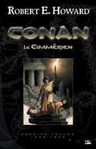 Conan le Cimmérien ebook by Robert E. Howard,Patrice Louinet