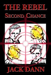 The Rebel: Second Chance ebook by Jack Dann