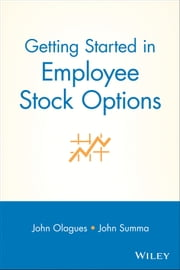 Getting Started In Employee Stock Options ebook by John Olagues,John F. Summa