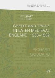 Credit and Trade in Later Medieval England, 1353-1532 ebook by Richard Goddard