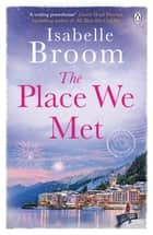 The Place We Met ebook by Isabelle Broom