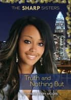 Truth and Nothing But ebook by Stephanie Perry Moore