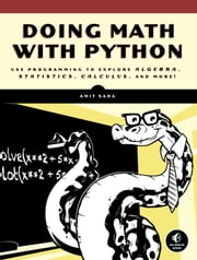 Doing Math with Python - Use Programming to Explore Algebra, Statistics, Calculus, and More! ebook by Amit Saha