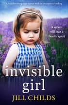 Invisible Girl - A heartbreaking page turner with an unexpected ending ebook by