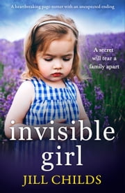Invisible Girl - A heartbreaking page turner with an unexpected ending 電子書籍 by Jill Childs