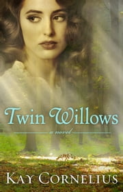 Twin Willows - A Novel ebook by Kay Cornelius
