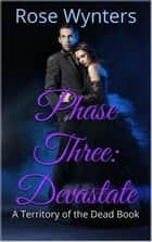 Phase Three: Devastate - Territory of the Dead, #3 ebook by Rose Wynters