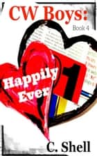 CW Boys: Happily Ever ebook by C. Shell