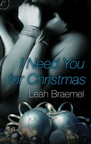 I Need You for Christmas ebook by Leah Braemel