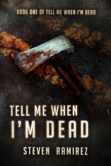 Tell Me When I'm Dead: Book One of TELL ME WHEN I'M DEAD ebook by Steven Ramirez