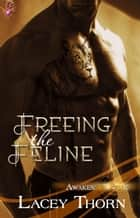 Freeing the Feline - Awakening Pride Series, Book Three ebook by Lacey Thorn